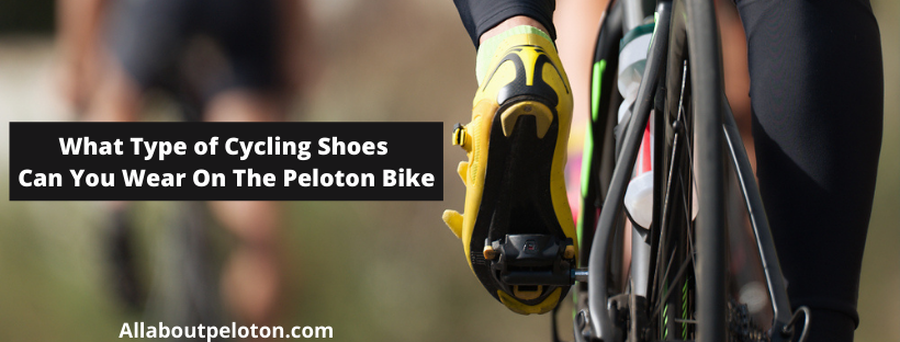 What Type of Cycling Shoes Can You Wear On The Peloton Bike